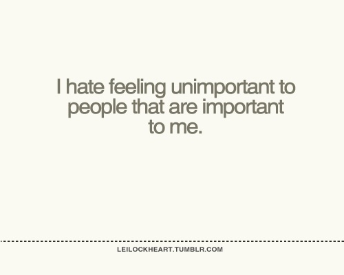 feeling unimportant? ):