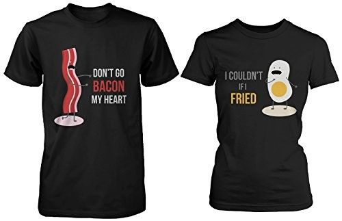 Cute Matching Couple Shirts - Don't Go Bacon My Heart, I Couldn't If I Fried, Size: MEN- L / WOMEN - S, Black