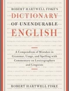 Robert Hartwell Fiske's Dictionary of Unendurable English: A Compendium of Mistakes in Grammar Usage and Spelling with commentary on lexicographers and linguists free download by Robert Hartwell Fiske ISBN: 9781451651317 with BooksBob. Fast and free eBooks download.  The post Robert Hartwell Fiske's Dictionary of Unendurable English: A Compendium of Mistakes in Grammar Usage and Spelling with commentary on lexicographers and linguists Free Download appeared first on Booksbob.com.