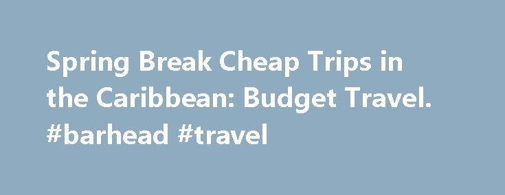 Spring Break Cheap Trips in the Caribbean: Budget Travel. #barhead #travel http://remmont.com/spring-break-cheap-trips-in-the-caribbean-budget-travel-barhead-travel/  #cheap trips # Budget Spring Break Travel in the Caribbean A growing number of cheap resorts, many of them all-inclusive, are cropping up throughout the Caribbean's emerald waters — additionally, expanding flight routes from low-cost carriers like JetBlue help make paradise a budget trip away. The Bahamas Comprising more than…