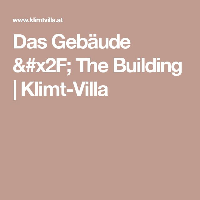 Das Gebäude / The Building | Klimt-Villa