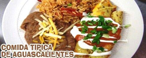 La tierra hidrocalidanes una de las mas variadas en cuanto a comida tipica y reconocida mundialmente tiene mucha similitud con la comida de los esrados de San Luis Potosi Zacatecas Jalisco Guanajuato Queretaro y Durango debido a que era la ruta del camino real en epoca colonial de Mexico