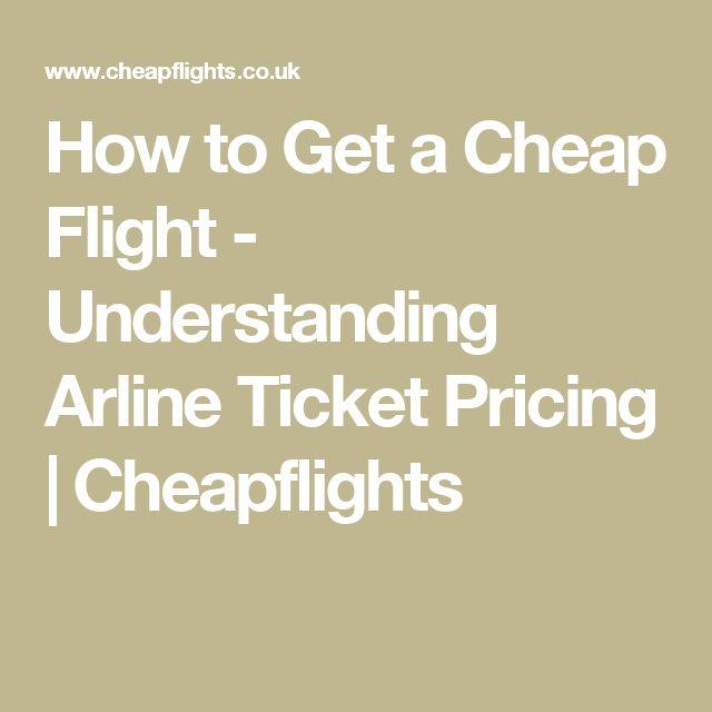 How to Get a Cheap Flight - Understanding Arline Ticket Pricing | Cheapflights