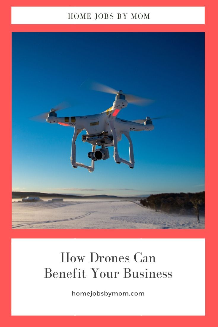 How Drones Can Benefit Your Business Home Jobs By Mom Drone Drone Remote Drone Technology
