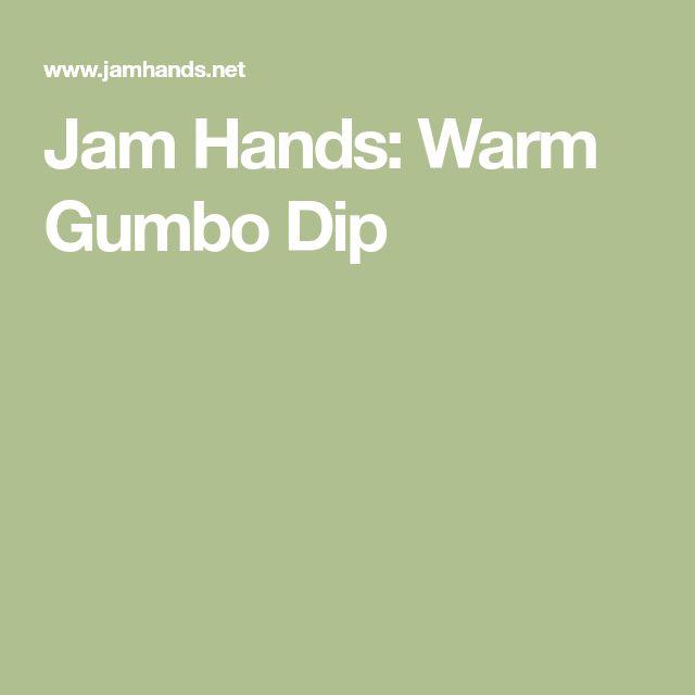 Jam Hands: Warm Gumbo Dip