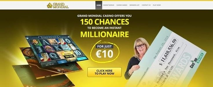 GRAND MONDIAL CASINO  150 chances for just €$10! There's no catch here – just one very attractive sign up bonus in which ​to use it to play our fames proggresive  ​MEGA MOOLAH. If you manage to win some money, get ready to take it over to use as a nice ​head start on the road to riches! ​*offer are not available to UK players