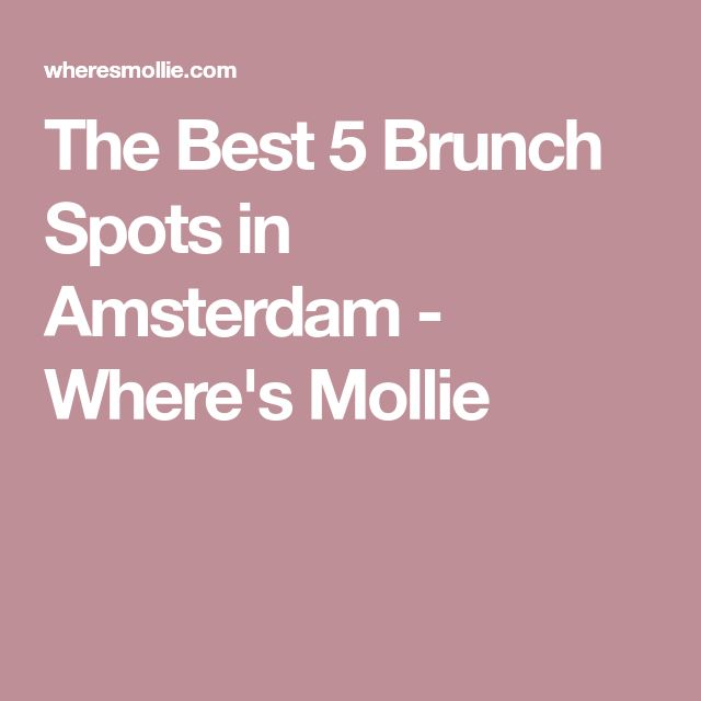 The Best 5 Brunch Spots in Amsterdam - Where's Mollie