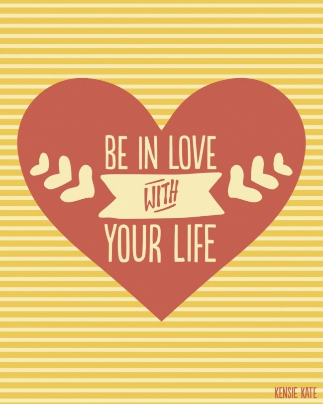 Be in love with your life. Love it!    #quotes #wisdom #inspiration