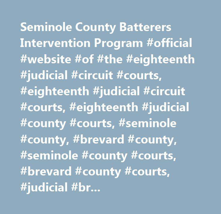 Seminole County Batterers Intervention Program #official #website #of #the #eighteenth #judicial #circuit #courts, #eighteenth #judicial #circuit #courts, #eighteenth #judicial #county #courts, #seminole #county, #brevard #county, #seminole #county #courts, #brevard #county #courts, #judicial #branch, #florida #state #courts,, #seminole #county #batterers #intervention #program…