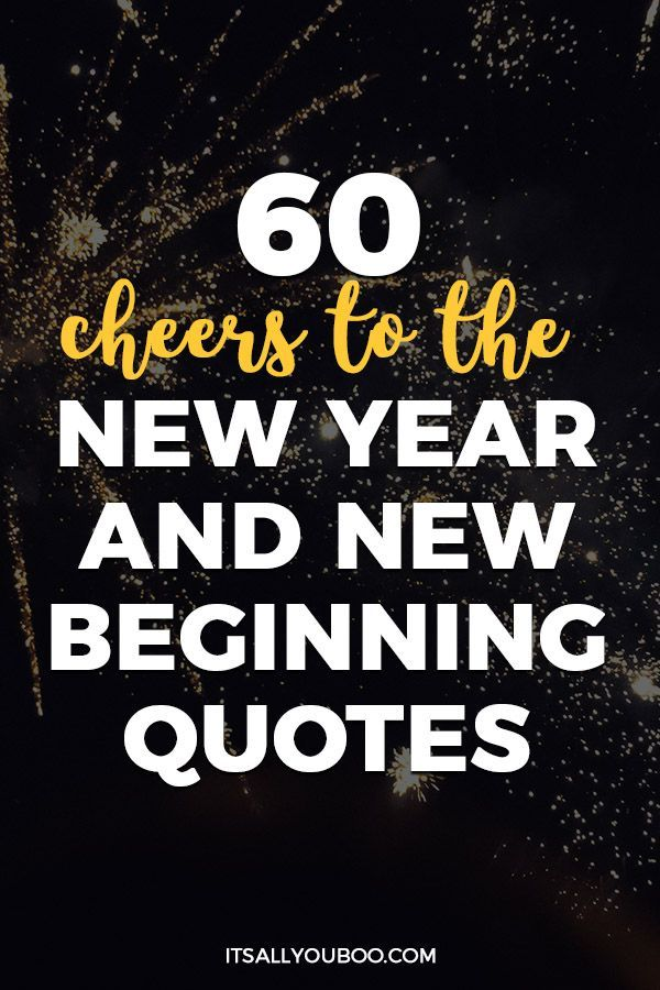 60 Cheers To The New Year And New Beginnings Quotes New Beginning Quotes Quotes About New Year New Me Quotes