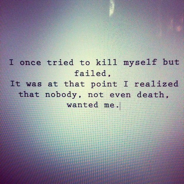 Death Suicide Depressed Quotes: I Once Tried To Kill Myself But Failed. It Was At That