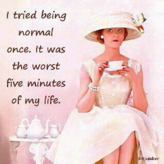 Why be normal?: Laugh, Life, Quotes, Normal, Funny, Truths, So True, Things, True Stories