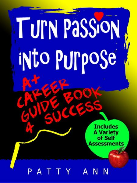 Turn Passion into Purpose: A+ Career Guide Book 4 Success is a unique guide for teens through adults. Whether you are searching or reinventing a career path these timeless topics are easy to grasp. Reading is outline formatted for quick understanding.