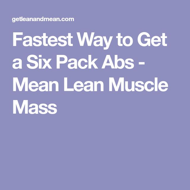 Fastest Way to Get a Six Pack Abs - Mean Lean Muscle Mass