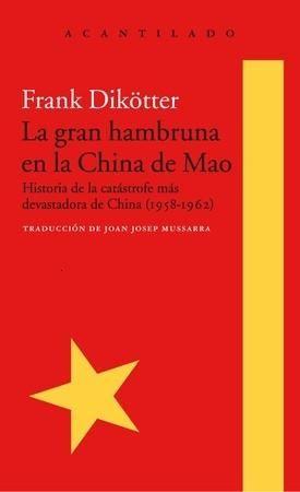 """""""La gran hambruna en la China de Mao : historia de la catástrofe más devastadora de China (1958-1962)"""" Frank Dikötter. Entre 1958 y 1962 cuarenta y cinco millones de chinos perecieron a causa de los trabajos forzados, la violencia y la hambruna a los que fueron sometidos por el gobierno de Mao Zedong."""
