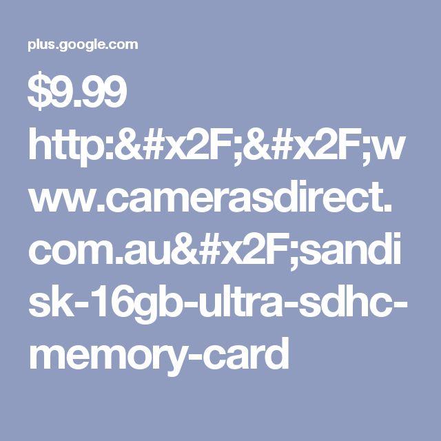 $9.99  http://www.camerasdirect.com.au/sandisk-16gb-ultra-sdhc-memory-card