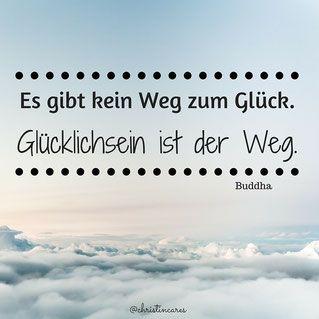 Es gibt kein Weg zum Glück. Glücklichsein ist der Weg. Buddha