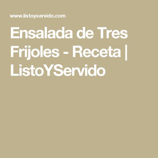 Ensalada de Tres Frijoles - Receta   ListoYServido