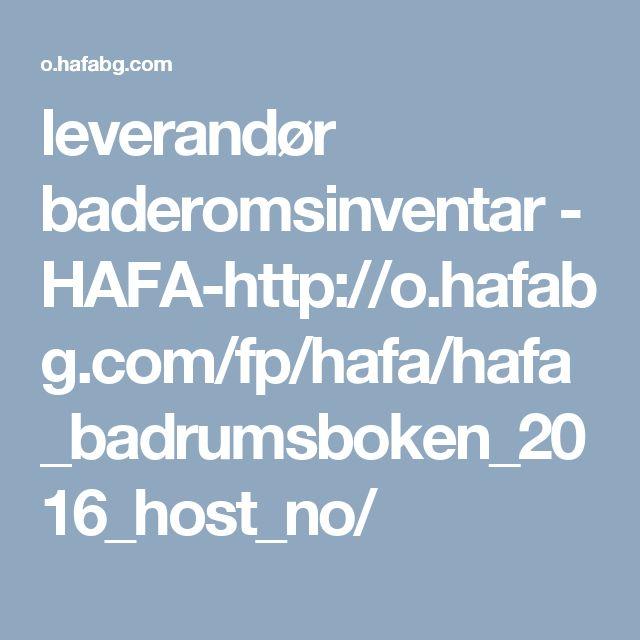 leverandør baderomsinventar - HAFA-http://o.hafabg.com/fp/hafa/hafa_badrumsboken_2016_host_no/