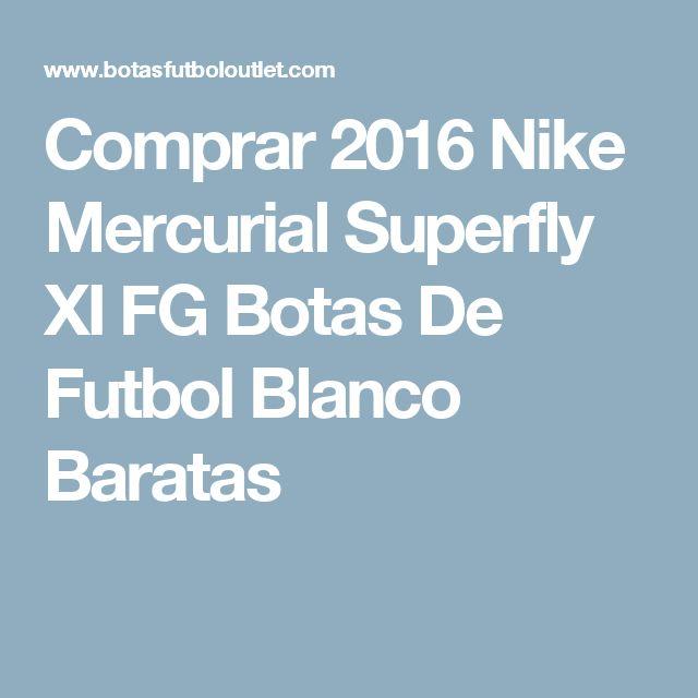 Comprar 2016 Nike Mercurial Superfly XI FG Botas De Futbol Blanco Baratas