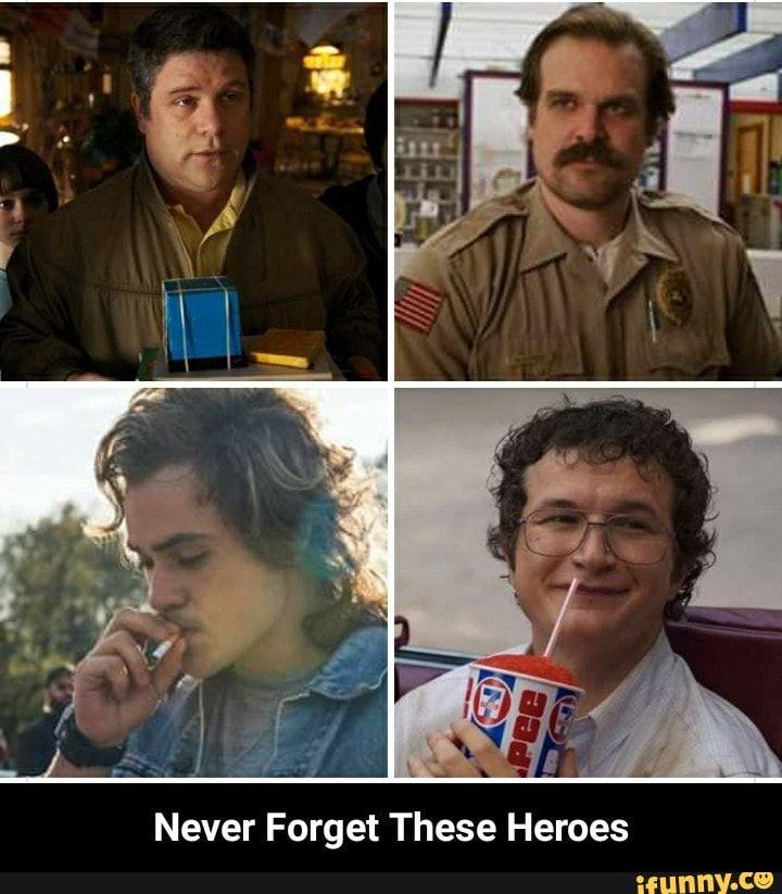 Never Forget These Heroes Never Forget These Heroes Ifunny Stranger Things Funny Stranger Things Kids Stranger Things Quote