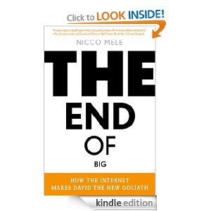 The End of Big: How the Internet Makes David the New Goliath eBook: Nicco Mele