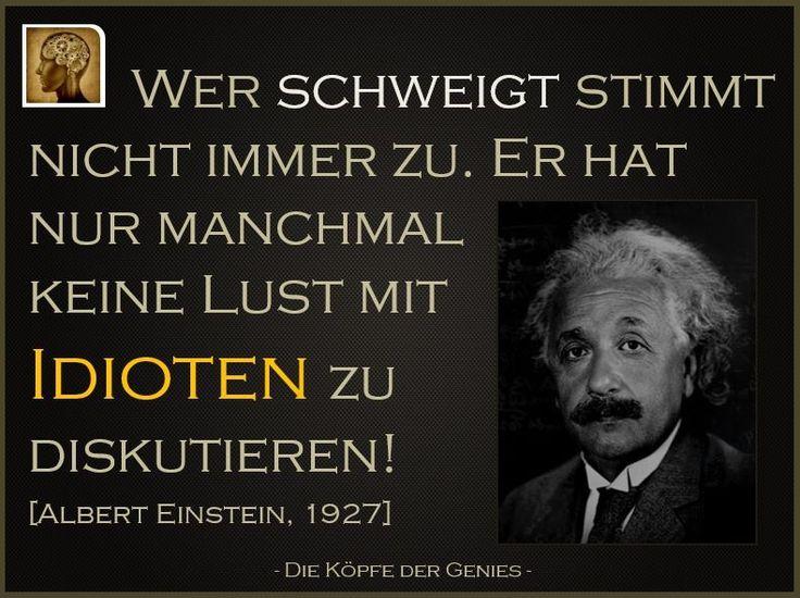 Wer Schweigt Stimmt Nicht Immer Zu. Er Hat Nur Manchmal Keine Lust Mit  Idioten Zu Diskutieren! ~Albert Einstein~