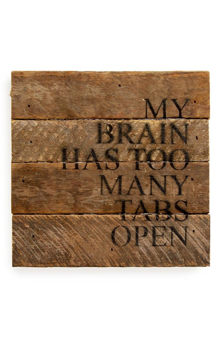 """Loving this whimsical wooden wall art that says, """"My brain has too many tabs open."""""""