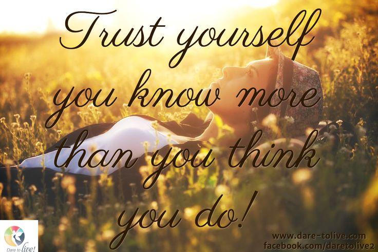Trust yourself  you know more  than you think  you do! / www.dare-tolive.com facebook.com/daretolive2