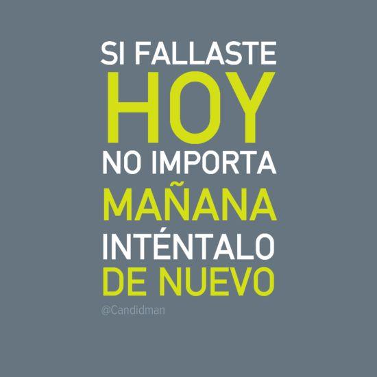"""""""Si fallaste #Hoy no importa, mañana inténtalo de nuevo"""". #Citas #Frases @Candidman"""