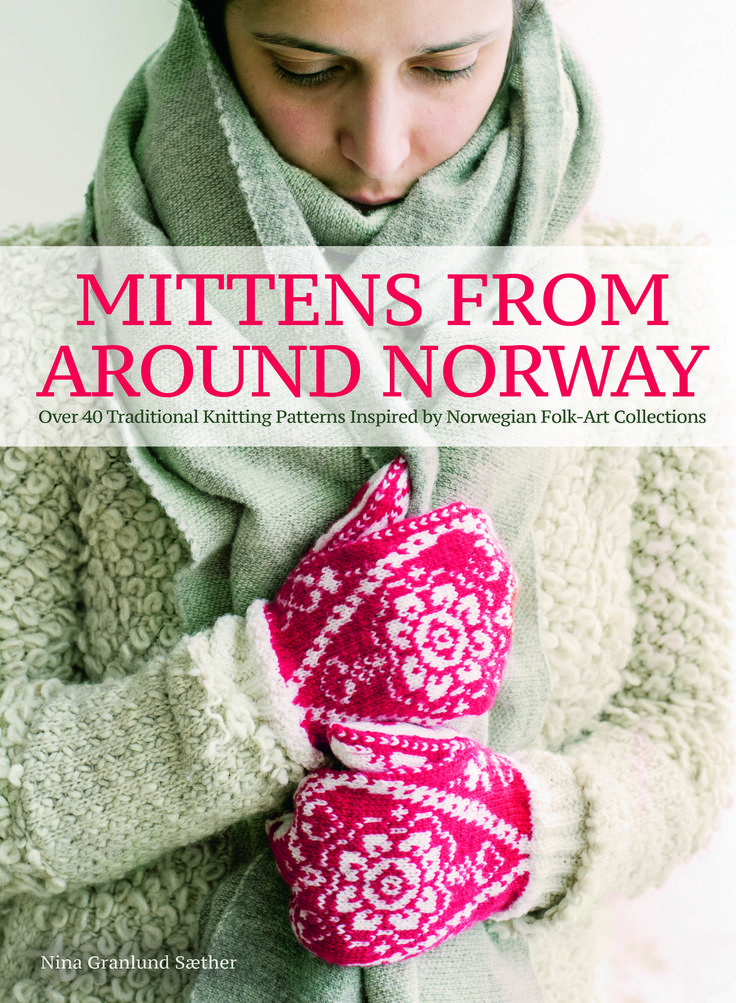 Mittens from Around Norway-Over 40 Traditional Knitting Patterns Inspired by Norwegian Folk Art Collections By Nina Granlund Sæther #trafalgarsquarecraftbooks #TSBcrafts #knitting #knit #knitstagram #kniton #handknit #handmade #madewithlove #artofknitting #craftbooks #knittingbooks #knitpicks #readysetknit #instaknit #mittens #knitmittens #mittenseason #warmhands #warmhandswarmheart