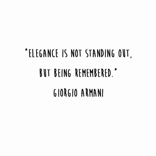 """""""Elegance is not standing out, but being remembered."""" - Giorgio Armani"""
