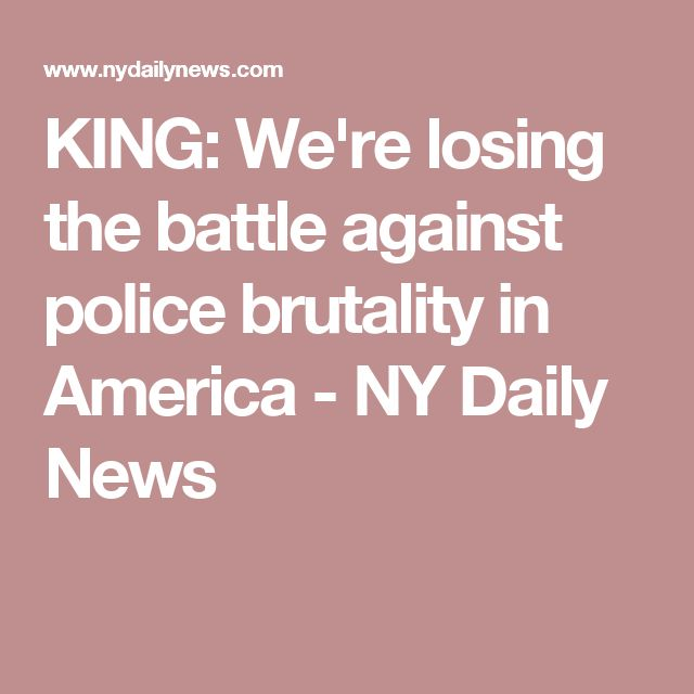 KING: We're losing the battle against police brutality in America - NY Daily News