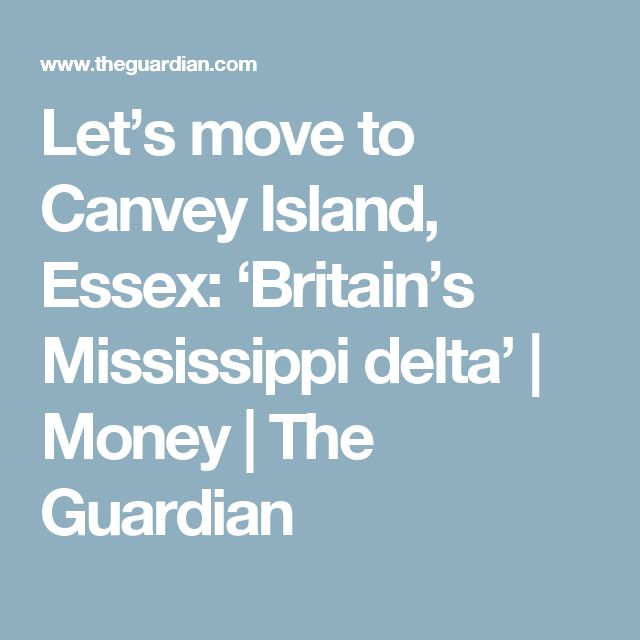 Let's move to Canvey Island, Essex: 'Britain's Mississippi delta' | Money | The Guardian