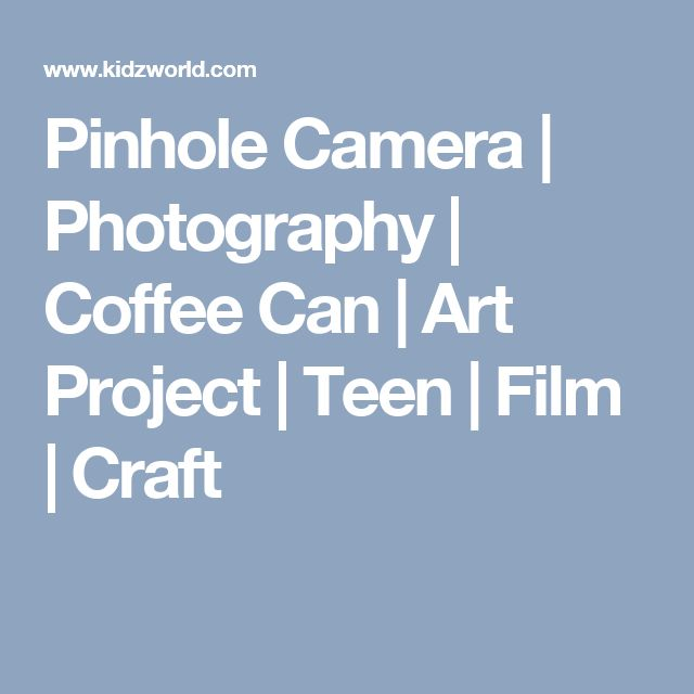 Pinhole Camera | Photography | Coffee Can | Art Project | Teen | Film | Craft