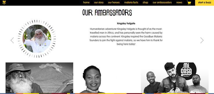 Goodbye Malaria's passionate brand ambassadors are deeply committed to Africa and the Goodbye Malaria Program. Ambassadors include Kingsley Holgate, Yvonne Chaka Chaka and MiCasa.