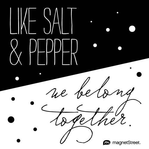 Funny Wedding Quote  |  Like salt & pepper, we belong together.  |  MagnetStreet.com