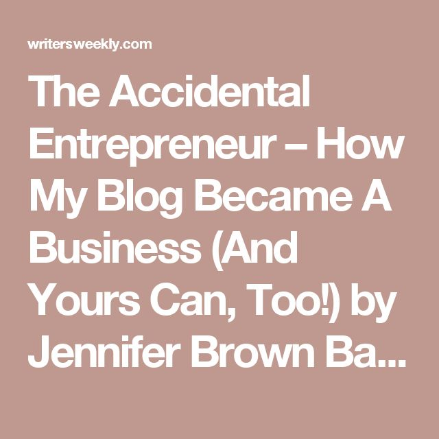 The Accidental Entrepreneur – How My Blog Became A Business (And Yours Can, Too!) by Jennifer Brown Banks | WritersWeekly.com