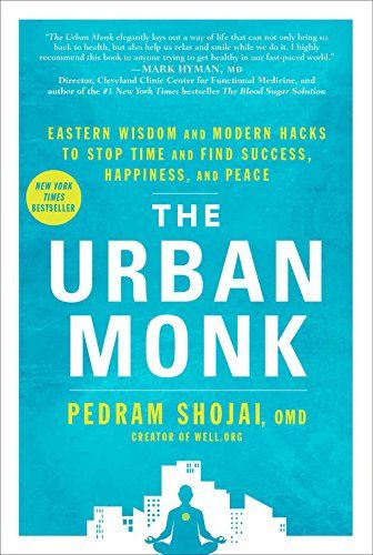 The Urban Monk:Eastern Wisdom and Modern Hacks to Stop Time and Find Success, Happiness, and Peace by [Shojai, Pedram]