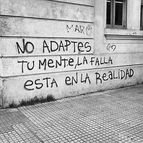 do not adapt your mind, the fault is in reality