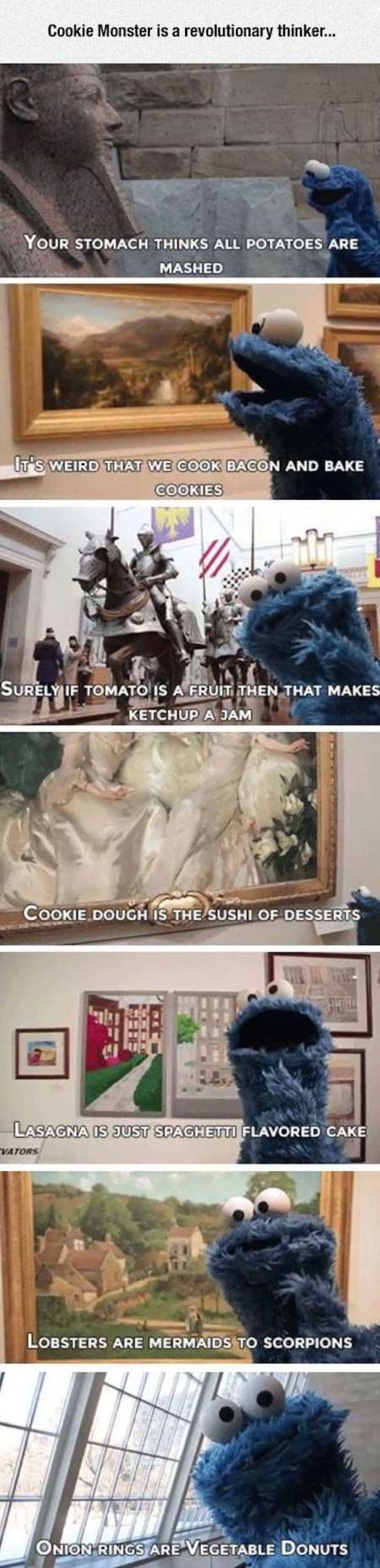 Cookie monster is truly an unconventional thinker...