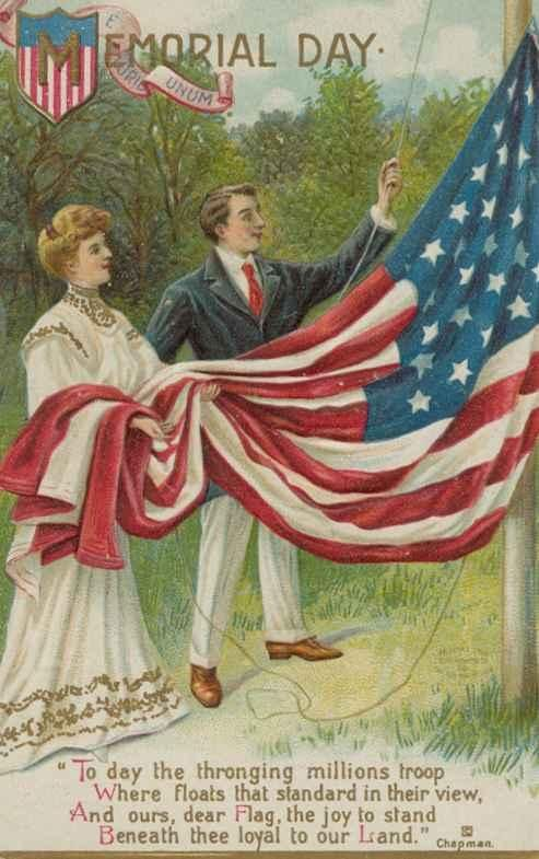 "Memorial Day, c 1909: ""To day the thronging million troop / Where floats that standard in their view / And ours, dear Flag, the joy to stand / Beneath thee loyal to our Land"" -- Chapman. Published by International Art Co."