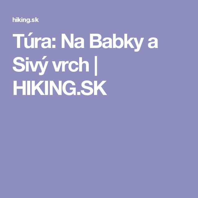 Túra: Na Babky a Sivý vrch | HIKING.SK