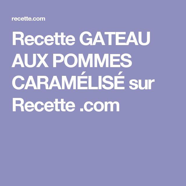 Recette GATEAU AUX POMMES CARAMÉLISÉ sur Recette .com