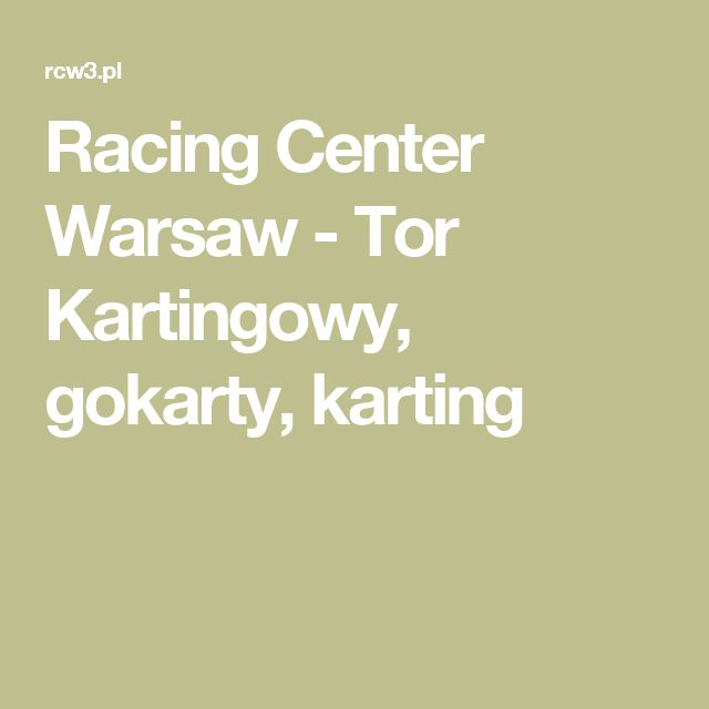 Racing Center Warsaw - Tor Kartingowy, gokarty, karting