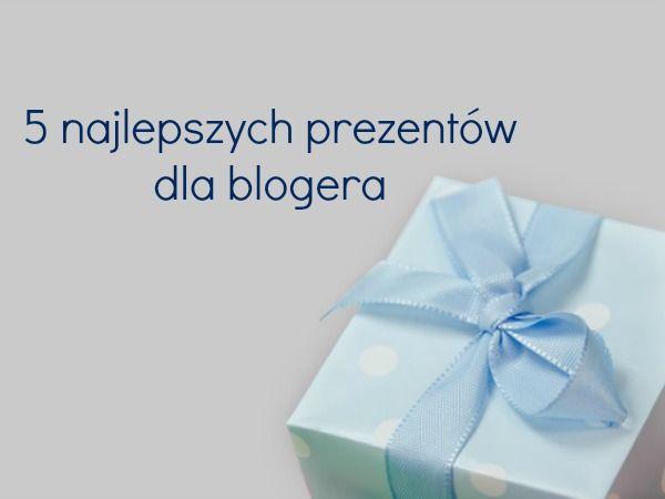 5 najlepszych prezentów dla blogera