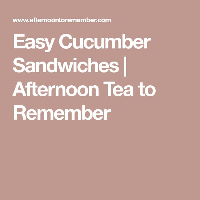 Easy Cucumber Sandwiches | Afternoon Tea to Remember