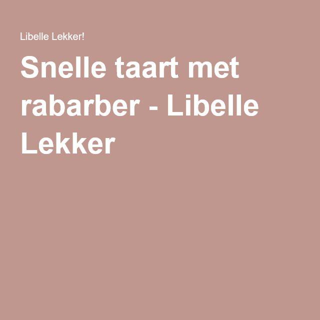 Snelle taart met rabarber - Libelle Lekker