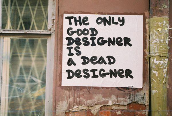 the only good designer is a dead designer  by agon_noga