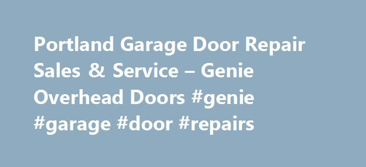 Portland Garage Door Repair Sales & Service – Genie Overhead Doors #genie #garage #door #repairs http://kitchens.nef2.com/portland-garage-door-repair-sales-service-genie-overhead-doors-genie-garage-door-repairs/  # We specialize in Sales, repair & installation We servE the Portland, oR, VANCOUVER, WA Area At Genie Overhead Doors, we stay in touch with changes in our industry, offering you the most current information and services. Give us a call today and allow us to answer any questions you…